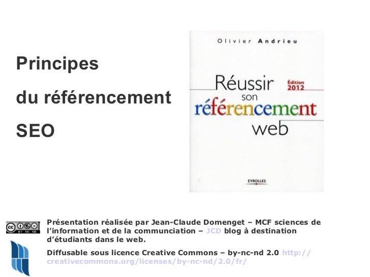 Principesdu référencementSEO   Présentation réalisée par Jean-Claude Domenget – MCF sciences de   l'information et de la c...