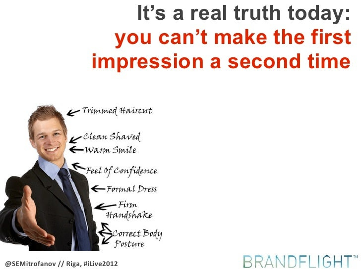 It's a real truth today:                           you can't make the first                         impression a second ti...