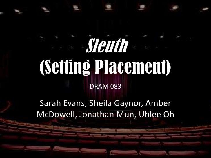 Sleuth (Setting Placement)             DRAM 083  Sarah Evans, Sheila Gaynor, Amber McDowell, Jonathan Mun, Uhlee Oh