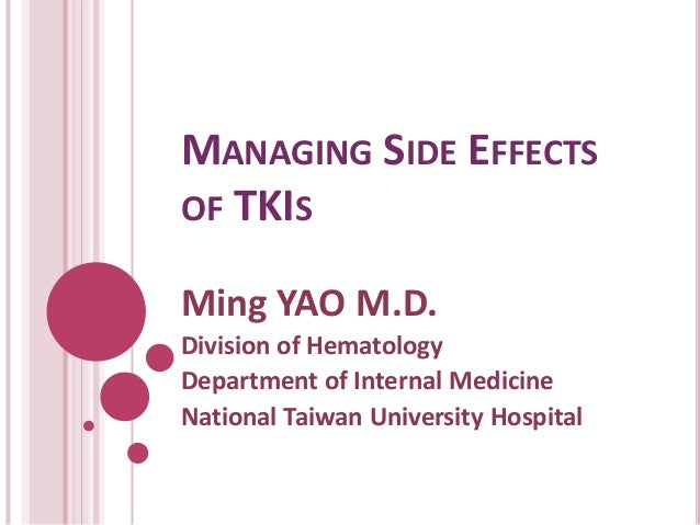 MANAGING SIDE EFFECTS OF TKIS Ming YAO M.D. Division of Hematology Department of Internal Medicine National Taiwan Univers...