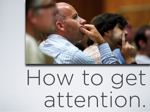 How to get attention.