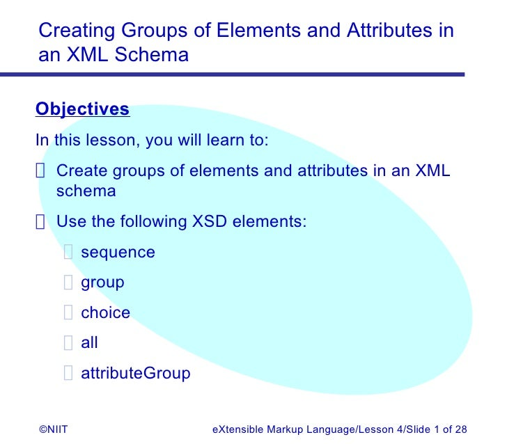 Creating Groups of Elements and Attributes inan XML SchemaObjectivesIn this lesson, you will learn to: Create groups of el...