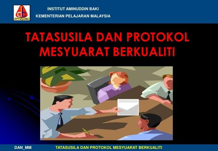 INSTITUT AMINUDDIN BAKI         KEMENTERIAN PELAJARAN MALAYSIA   TATASUSILA DAN PROTOKOL     MESYUARAT BERKUALITI         ...