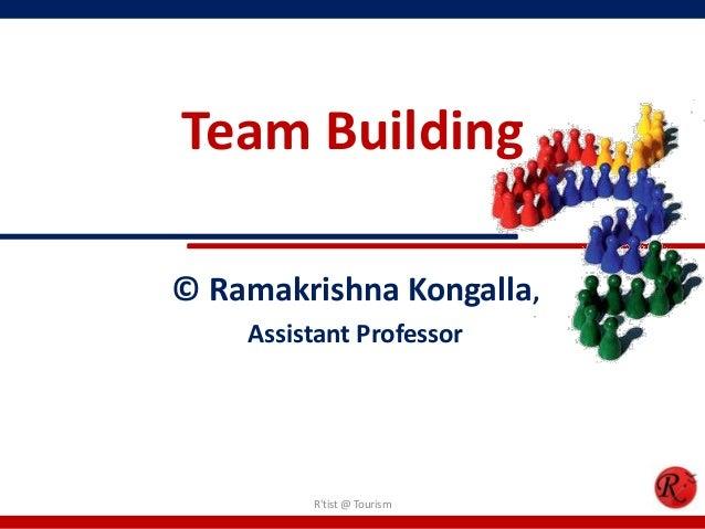 Team Building© Ramakrishna Kongalla,    Assistant Professor         Rtist @ Tourism