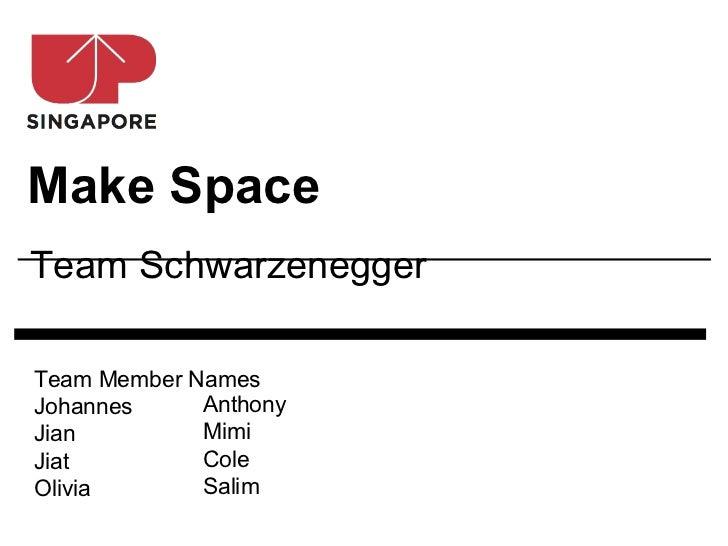 Make SpaceTeam SchwarzeneggerTeam Member NamesJohannes     AnthonyJian         MimiJiat         ColeOlivia       Salim