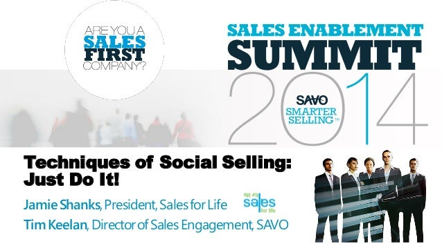Techniques of Social Selling: Just Do It! JamieShanks,President,SalesforLife TimKeelan,DirectorofSalesEngagement,SAVO