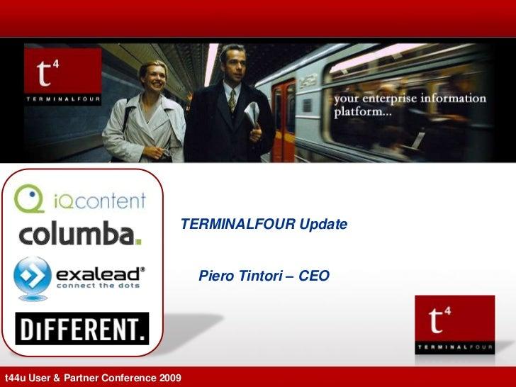 TERMINALFOUR Update                                      Piero Tintori – CEOt44u User & Partner Conference 2009