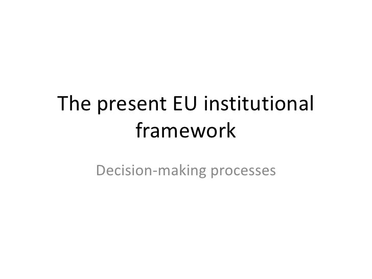 The present EU institutional framework<br />Decision-making processes<br />