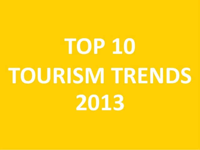 TOP 10TOURISM TRENDS     2013
