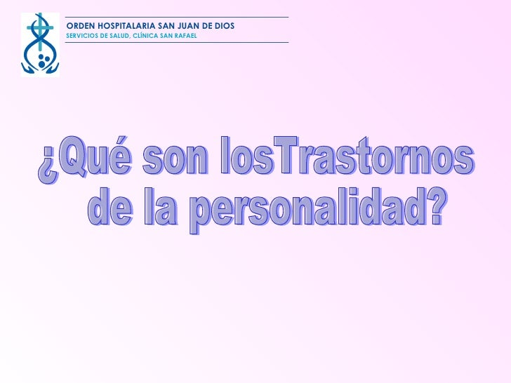 ¿Qué son losTrastornos  de la personalidad? ORDEN HOSPITALARIA SAN JUAN DE DIOS SERVICIOS DE SALUD, CLÍNICA SAN RAFAEL