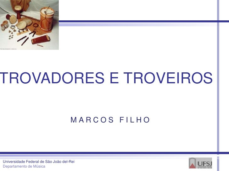 TROVADORES E TROVEIROS                                     MARCOS FILHOUniversidade Federal de São João del-ReiDepartament...