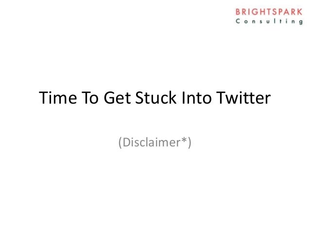 Time To Get Stuck Into Twitter (Disclaimer*)