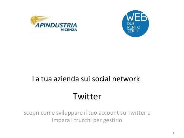 La tua azienda sui social network  Twitter Scopri come sviluppare il tuo account su Twitter e impara i trucchi per gestirl...