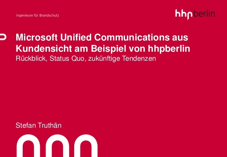Microsoft Unified Communications ausKundensicht am Beispiel von hhpberlinRückblick, Status Quo, zukünftige TendenzenStefan...