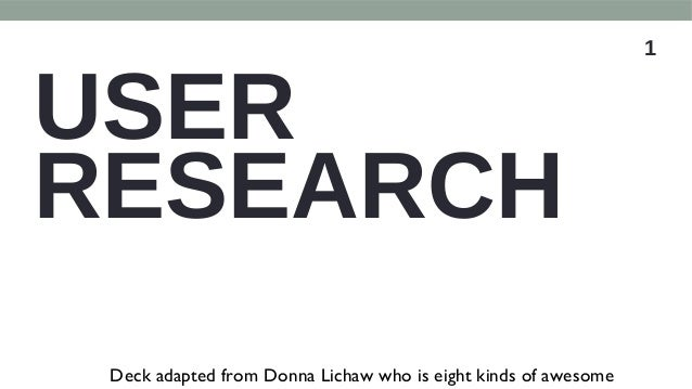 1 USER RESEARCH Deck adapted from Donna Lichaw who is eight kinds of awesome