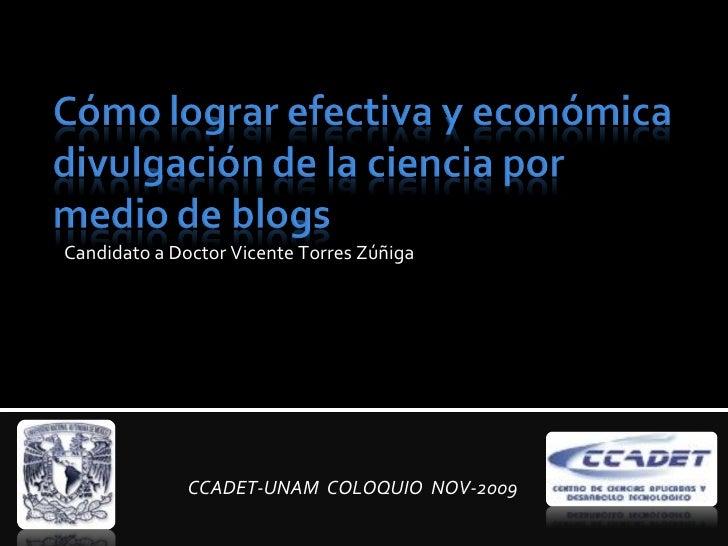 Candidato a Doctor Vicente Torres Zúñiga CCADET-UNAM  COLOQUIO  NOV-2009