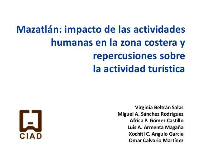 Mazatlán: impacto de las actividades humanas en la zona costera y repercusiones sobre la actividad turística Virginia Belt...