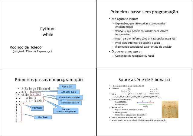 Python:whilewhileRodrigo de Toledo(original: Claudio Esperança)Primeiros passos em programação• Até agora só vimos:– Expre...