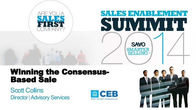 Winning the Consensus- Based Sale Scott Collins Director|Advisory Services