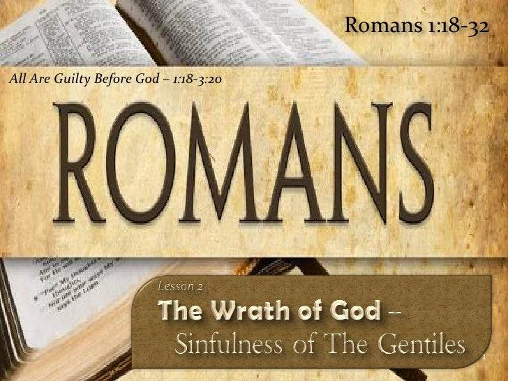 Romans 1:18-32  All Are Guilty Before God – 1:18-3:20                                                          1