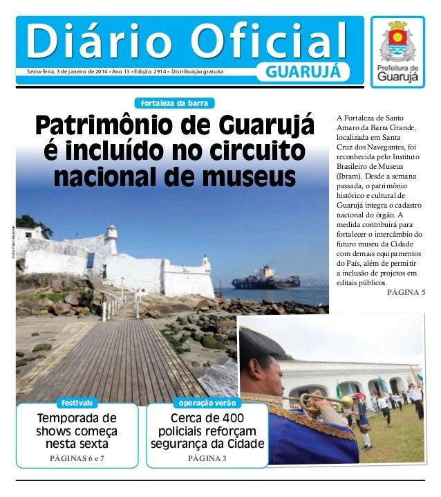 Diário Oficial Sexta-feira, 3 de janeiro de 2014 • Ano 13 • Edição: 2914 • Distribuição gratuita  GUARUJÁ  fortaleza da ba...