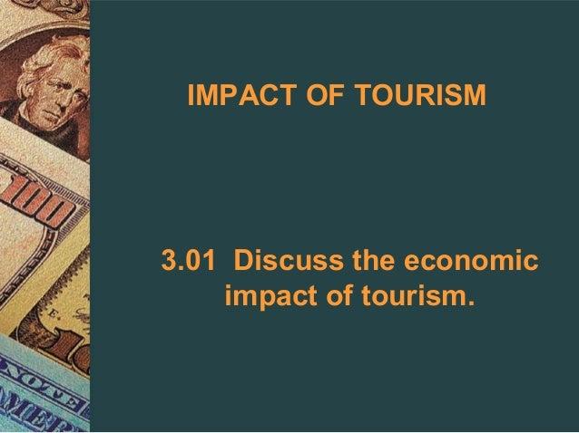 IMPACT OF TOURISM3.01 Discuss the economic    impact of tourism.