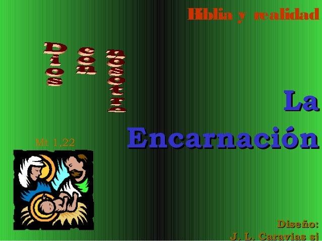 B iblia y realidad  Mt 1,22  La Encarnación Diseño: J. L. Caravias sj