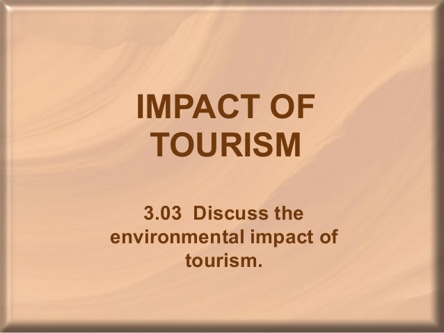 IMPACT OF   TOURISM   3.03 Discuss theenvironmental impact of       tourism.