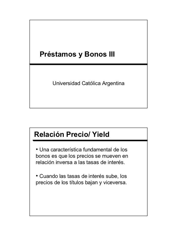 Préstamos y Bonos III       Universidad Católica ArgentinaRelación Precio/ Yield• Una característica fundamental de losbon...
