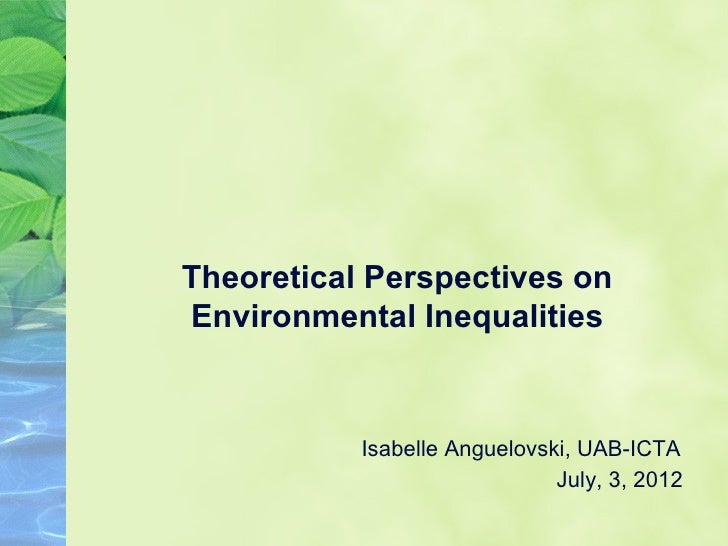 Theoretical Perspectives onEnvironmental Inequalities           Isabelle Anguelovski, UAB-ICTA                            ...