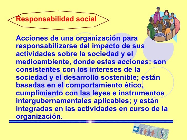 Responsabilidad social Acciones de una organización para responsabilizarse del impacto de sus actividades sobre la socieda...