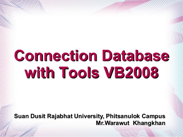 Connection DatabaseConnection Database with Tools VB2008with Tools VB2008 Suan Dusit Rajabhat University, Phitsanulok Camp...