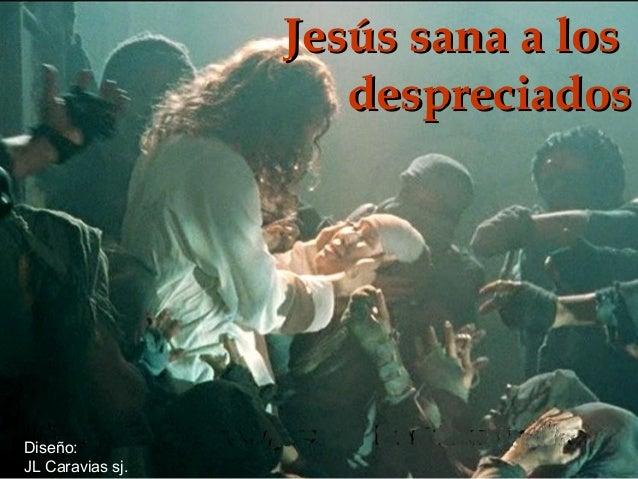 Jesús sana a los despreciados  Diseño: JL Caravias sj.