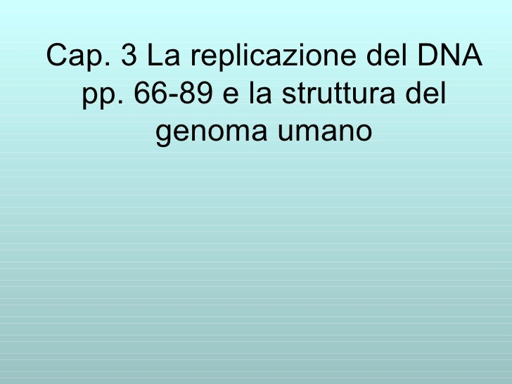 Cap. 3 La replicazione del DNA pp. 66-89 e la struttura del genoma umano