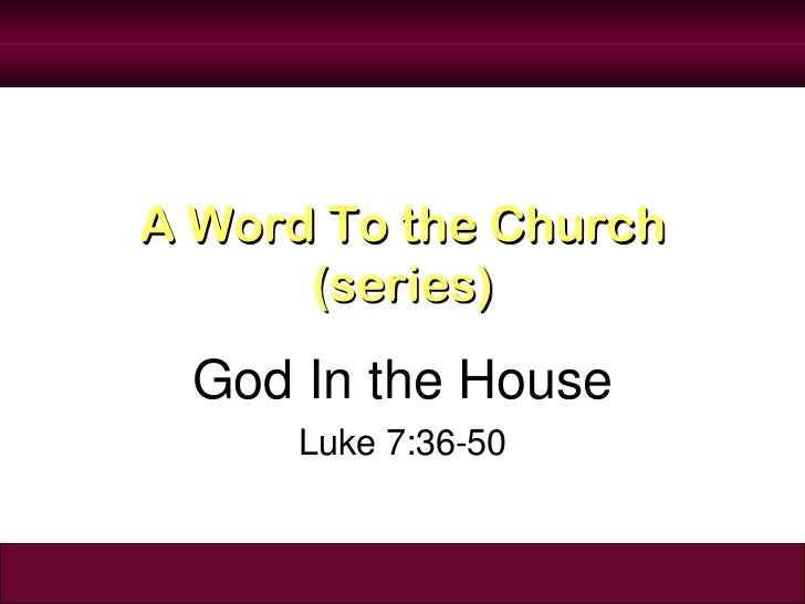 A Word To the Church      (series)  God In the House      Luke 7:36-50