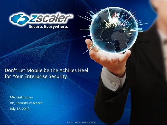 Secure.  Everywhere.   ©2013  Zscaler,  Inc.  All  rights  reserved.   Secure.  Everywhere.   ©2012  ...