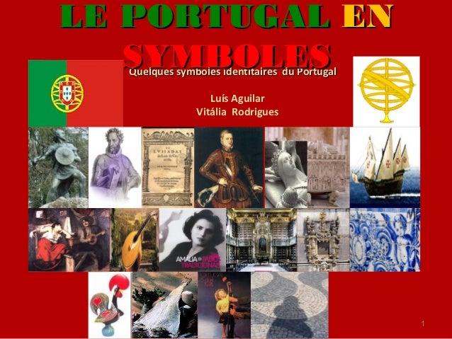 1 Quelques symboles identitaires du PortugalQuelques symboles identitaires du Portugal Luís Aguilar Vitália Rodrigues LE P...