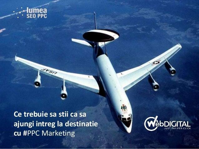 Ce trebuie sa stii ca sa ajungi intreg la destinatie cu #PPC Marketing