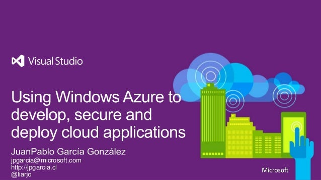 Using windows azure to develop secure and deploy cloud applications Santiago Chile