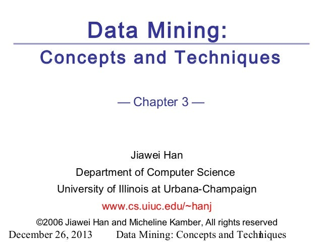 Data Mining: Concepts and Techniques — Chapter 3 —  Jiawei Han Department of Computer Science University of Illinois at Ur...