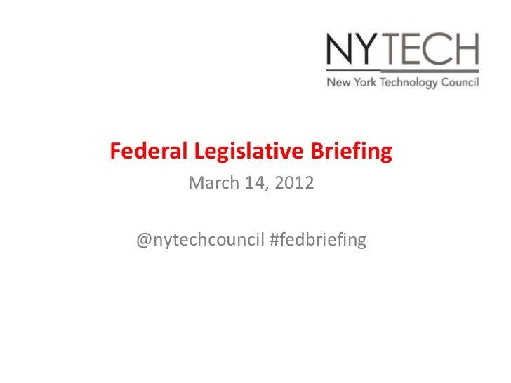 Federal Legislative Briefing        March 14, 2012  @nytechcouncil #fedbriefing