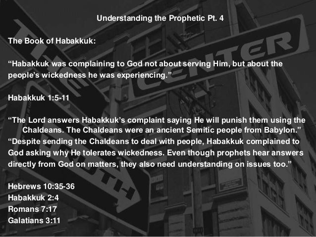 "Understanding the Prophetic Pt. 4The Book of Habakkuk:""Habakkuk was complaining to God not about serving Him, but about th..."
