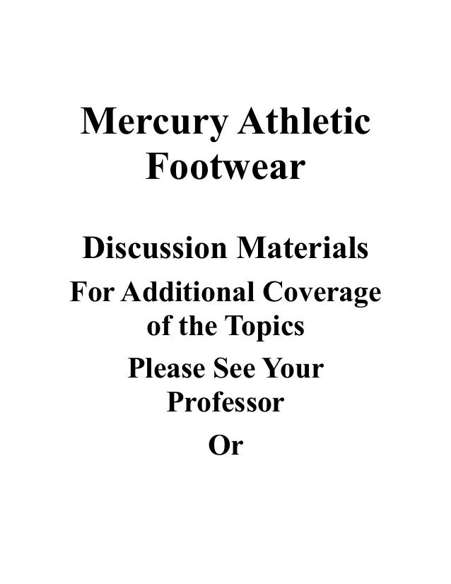 mercury athletic footwear solution Get this from a library mercury athletic footwear : valuing the opportunity [timothy a luehrman joel l heilprin] -- in january 2007, west coast fashions, inc, a large designer and marketer of branded apparel, announced a strategic reorganization that would result in the divestiture of their.