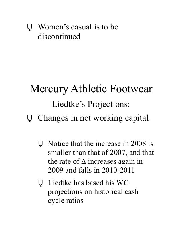 """mercury athletic footwear wacc Hbs case 4050: """"mercury athletic footwear: valuing the opportunity"""" 2 hbs note 9-295-085: """"note on valuing equity cash flows"""" 3 hbs note 9-210-037: 2/2, thu practical issues in estimating the elements of wacc valuation using comparables suggested readings: hbs note: """"introduction to."""