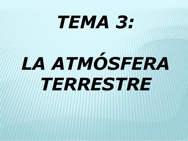 TEMA 3:  LA ATMÓSFERA TERRESTRE