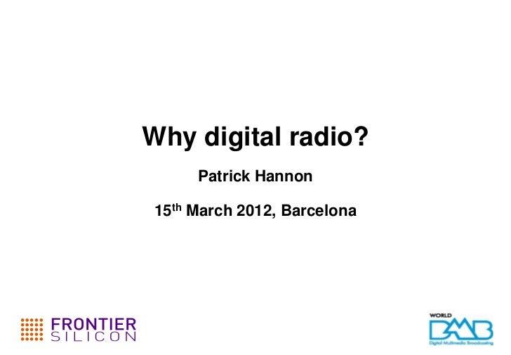 Why digital radio?     Patrick Hannon15th March 2012, Barcelona