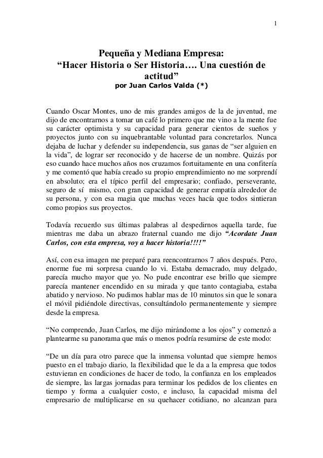 """1 Pequeña y Mediana Empresa: """"Hacer Historia o Ser Historia…. Una cuestión de actitud"""" por Juan Carlos Valda (*) Cuando Os..."""