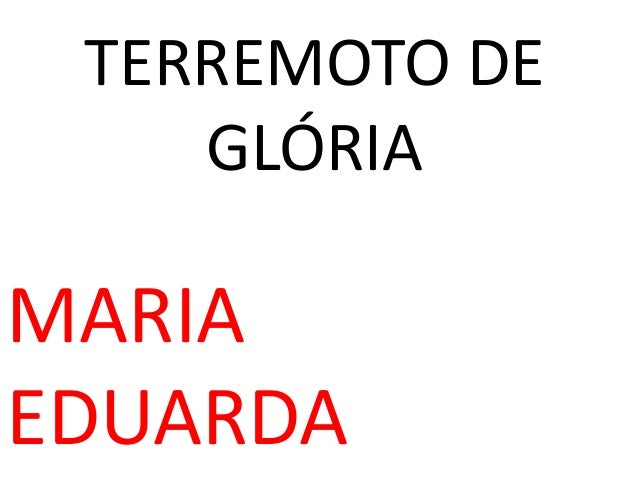 TERREMOTO DE GLÓRIA MARIA EDUARDA