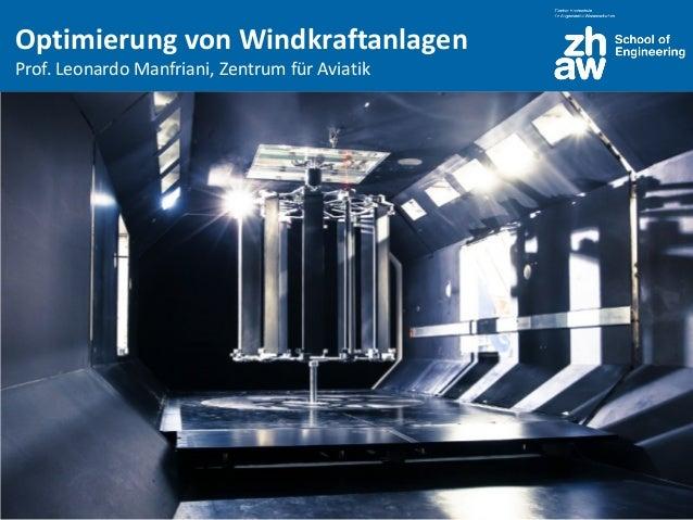 Zürcher Fachhochschule Optimierung von Windkraftanlagen Prof. Leonardo Manfriani, Zentrum für Aviatik