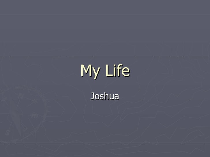 My Life Joshua